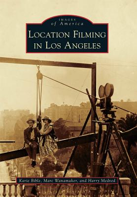 Location Filming in Los Angeles By Bible, Karie/ Wanamaker, Marc/ Medved, Harry